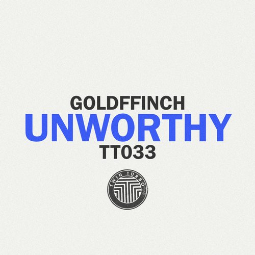 GoldFFinch - Twin Turbo 033 - Unworthy [TT033BP]